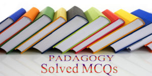 Padagogy  Solved Mcqs questions